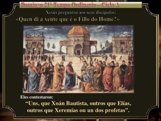Xes�s preguntou aos seus disc�pulos: � Quen  di a  xente que  � o  Fillo  do Home ?�