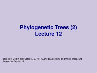 Phylogenetic Trees (2) Lecture 12