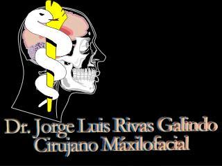 Dr. Jorge Luis Rivas Galindo Cirujano Maxilofacial
