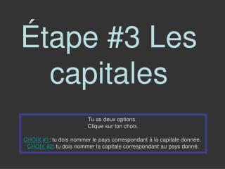 Étape #3 Les capitales