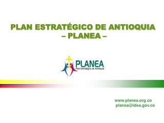 PLAN ESTRATÉGICO DE ANTIOQUIA  – PLANEA –