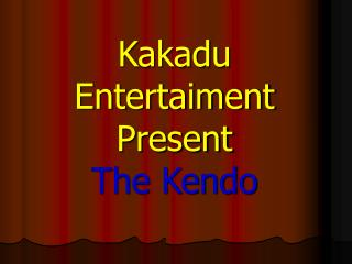 Kakadu Entertaiment Present The Kendo