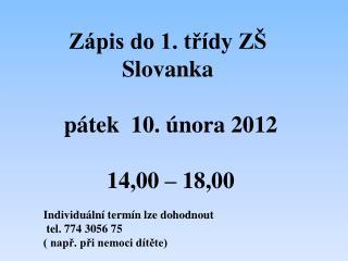Zápis do 1. třídy ZŠ Slovanka  pátek   10.  února  2012  14,00 – 18,00