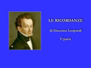 LE RICORDANZE di Giacomo Leopardi I a  parte