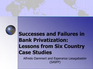 Successes and Failures in Bank Privatization:  Lessons from Six Country Case Studies