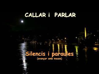 CALLAR i  PARLAR Silencis i paraules (avançar amb mouse)