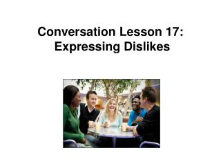 Conversation Lesson 17:   Expressing Dislikes