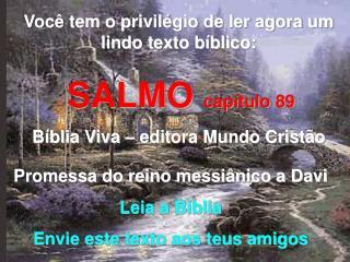 Você tem o privilégio de ler agora um lindo texto bíblico: SALMO  capítulo 89