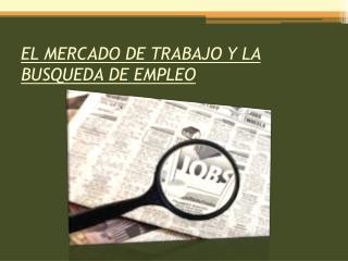 EL MERCADO DE TRABAJO Y LA BUSQUEDA DE EMPLEO