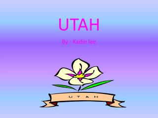 UTAH By : Kadie lee