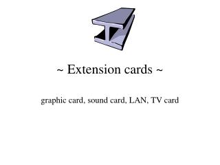 ~ Extension cards ~