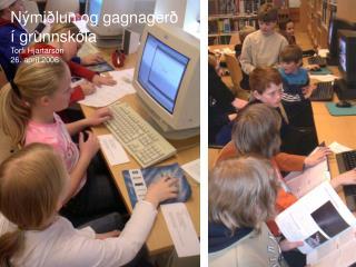 Nýmiðlun og gagnagerð í grunnskóla Torfi Hjartarson 26. apríl 2006