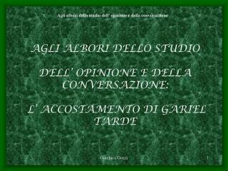 AGLI ALBORI DELLO STUDIO  DELL� OPINIONE E DELLA CONVERSAZIONE:  L� ACCOSTAMENTO DI GARIEL TARDE