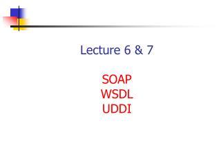 Lecture 6 & 7 SOAP WSDL UDDI