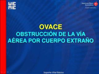 OVACE OBSTRUCCIÓN DE LA VÍA AÉREA POR CUERPO EXTRAÑO
