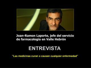 Joan-Ramon Laporte, jefe del servicio                de farmacología en Valle Hebrón