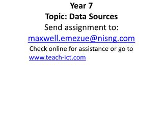 Year 7 Topic: Data Sources Send assignment to:  maxwell.emezue@nisng