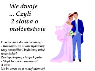 We dwoje  ... Czyli  2 słowa o małżeństwie