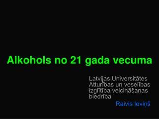 Alkohols no 21 gada vecuma