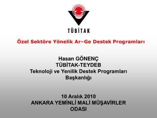 Hasan GÖNENÇ TÜBİTAK-TEYDEB  Teknoloji ve Yenilik Destek Programları Başkanlığı 10 Aralık 2010