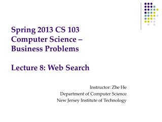 Spring 2013 CS 103 Computer Science – Business Problems Lecture 8: Web Search