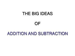 THE BIG IDEAS   OF  ADDITION AND SUBTRACTION