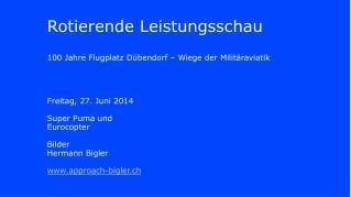 Rotierende Leistungsschau 100 Jahre Flugplatz Dübendorf – Wiege der Militäraviatik