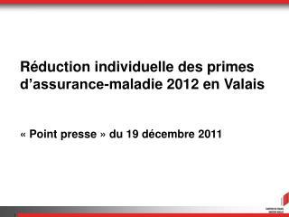 R duction individuelle des primes d assurance-maladie 2012 en Valais     Point presse   du 19 d cembre 2011