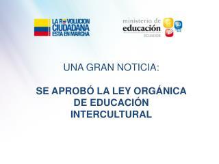 SE APROB Ó LA  LEY ORG ÁNICA  DE EDUCACI ÓN INTERCULTURAL