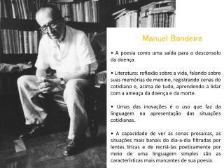 Manuel Bandeira • A poesia como uma saída para o desconsolo da doença.