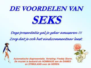 DE VOORDELEN VAN  SEKS Deze presentatie zal je zeker amuseren !!!