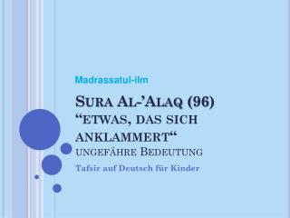 """Sura  Al-' Alaq  (96)  """"etwas , das sich anklammert """" ungefähre  Bedeutung"""