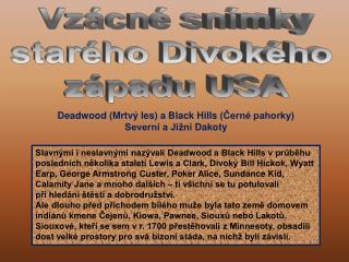 Deadwood  (Mrtvý les)  a Black Hills  (Černé pahorky)  Severní a Jižní  Dakot y