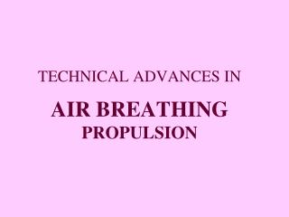 TECHNICAL ADVANCES IN   AIR BREATHING PROPULSION