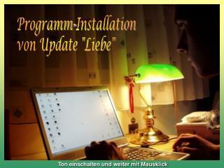 """Programm-Installation von Update """"Liebe"""""""