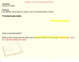 September 16, 2014 - Characterization continued H omework:  L ibrary on Friday! Ob jective: