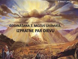 GODINĀŠANA 2. MOZUS GRĀMATĀ :  IZPRATNE PAR DIEVU