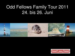 Odd Fellows Family Tour 2011 24. bis 26. Juni