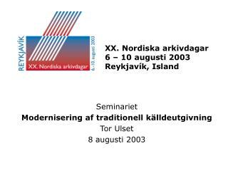 XX. Nordiska arkivdagar 6 – 10 augusti 2003 Reykjavík, Island