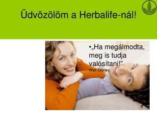 Üdvözölöm a Herbalife-nál!