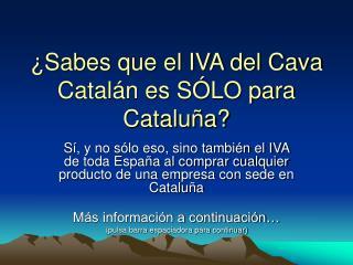 ¿Sabes que el IVA del Cava Catalán es SÓLO para Cataluña?