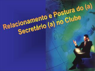 Relacionamento e Postura do (a) Secretário (a) no Clube