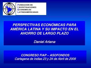 PERSPECTIVAS ECONÓMICAS PARA AMÉRICA LATINA Y SU IMPACTO EN EL AHORRO DE LARGO PLAZO Daniel Artana