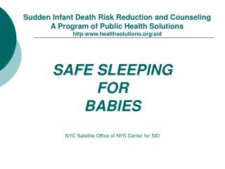 SAFE SLEEPING  FOR  BABIES    NYC Satellite Office of NYS Center for SID