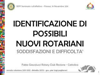 IDENTIFICAZIONE DI POSSIBILI NUOVI ROTARIANI  SODDISFAZIONI E DIFFICOLTA'