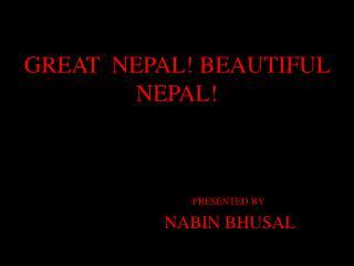 GREAT  NEPAL! BEAUTIFUL NEPAL!