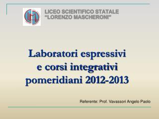 Laboratori espressivi  e corsi integrativi pomeridiani 2012-2013