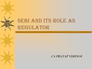 SEBI AND ITS ROLE AS REGULATOR