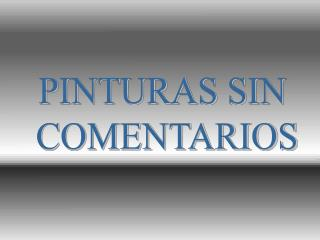 PINTURAS SIN  COMENTARIOS