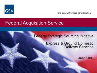Federal Strategic Sourcing Initiative  Express  Ground Domestic  Delivery Services   June 2009